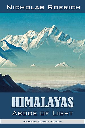 Himalayas—Abode Of Light. Nicholas Roerich